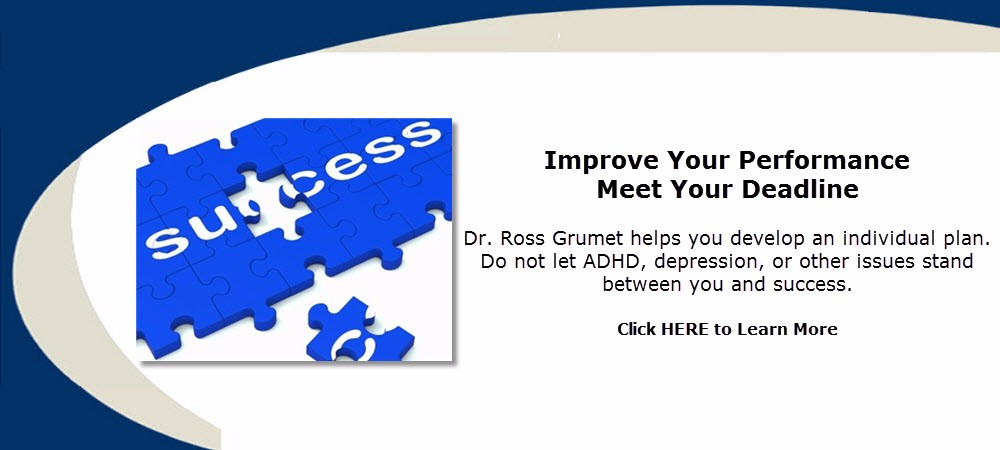 Improve Your Performance. Dr. Ross Grumet helps you develop an individual plan. Do not let ADHD, depression, or other issues stand between you and success