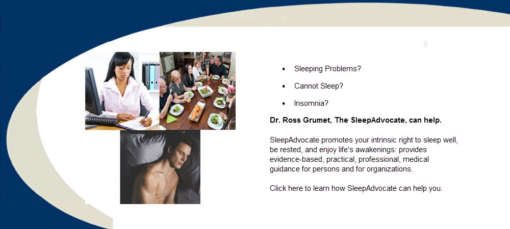 SleepAdvocate promotes your intrinsic right to sleep well, be rested, and enjoy life's awakenings: provides evidence-based, practical, professional, medical guidance for persons and for organizations.