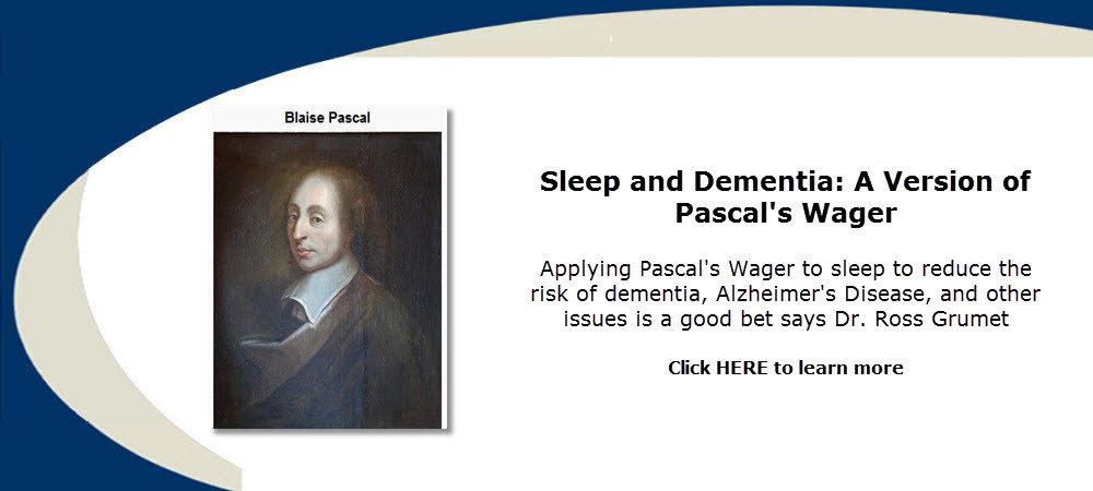 Applying Pascal's Wager to sleep to reduce the risk of dementia, Alzheimer's Disease, and other issues is a good bet says Dr. Ross Grumet