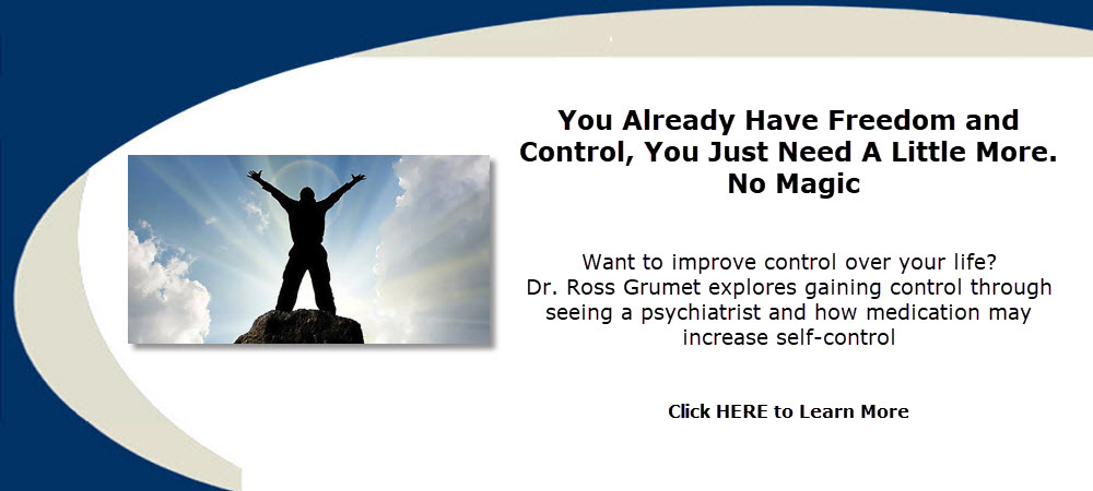 You Already Have Freedom and Control, You Just Need A Little More.  No Magic by Dr. Ross Grumet of Atlanta Psychiatric Specialists